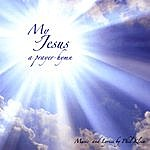 Phil Klein My Jesus: A Prayer-Hymn