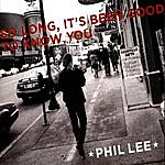 Phil Lee So Long, It's Been Good To Know You