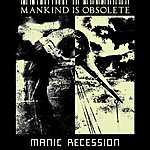 Mankind Is Obsolete Manic Recession