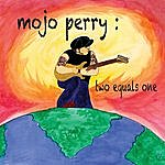 Mojo Perry Two Equals One