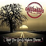 Crossroads And The Devil Makes Three