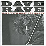 Dave Rave Live With What You Know