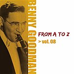 Benny Goodman Benny Goodman From A To Z, Vol. 8