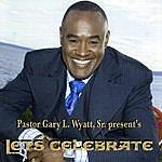 Pastor Gary L. Wyatt Let's Celebrate
