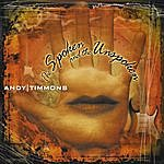 Andy Timmons The Spoken And The Unspoken