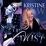 Kristine W Straight Up With A Twist