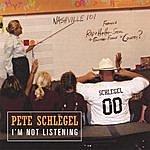 Pete Schlegel I'm Not Listening