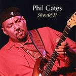 Phil Gates Should I?