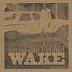 Some Say Leland Wake