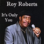 Roy Roberts It's Only You