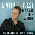 Matthew West My Own Little World