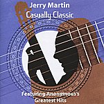 Jerry Martin Casually Classic - Featuring Anonymous's Greatest Hits