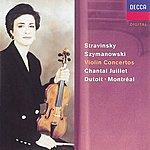 Chantal Juillet Stravinsky: Violin Concerto//Szymanowski: Violin Concertos Nos. 1 & 2