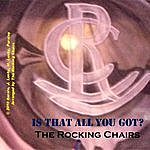 The Rocking Chairs Is That All You Got?