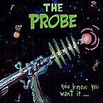 Probe You Know You Want It...