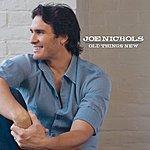 Joe Nichols Old Things New