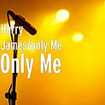 Harry James Only Me