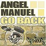 Angel Manuel Go Back