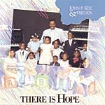 John P. Kee & The New Life Community Choir There Is Hope