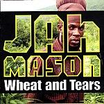 Jah Mason Wheat & Tears