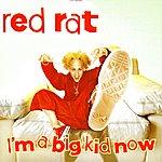 Red Rat I'm A Big Kid Now
