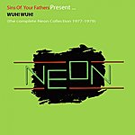 Neon Wuh! Wuh! (The Complete Neon Collection 1977-1979)