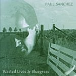 Paul Sanchez Wasted Lives & Bluegrass