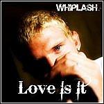 Whiplash Love Is It - Single