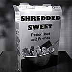 Pastor Brad Shredded Sweet
