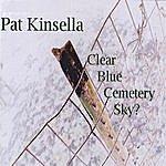 Pat Kinsella Clear Blue Cemetery Sky?