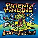 Patent Pending Attack Of The Awesome!!!