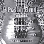 Pastor Brad Reshredded