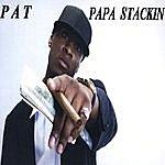 Pat Papa Stackin