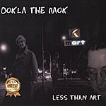 Ookla The Mok Less Than Art