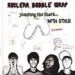 Nuclear Bubble Wrap Jumping The Shark With Style