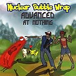 Nuclear Bubble Wrap Advanced At Nothing