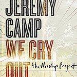 Jeremy Camp We Cry Out: The Worship Project (Deluxe Edition)
