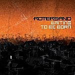 Rotersand Waiting To Be Born
