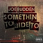 Joe Budden Somethin To Ride To