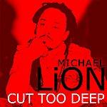 Michael Lion Cut Too Deep