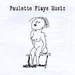 Paulette Paulette Plays Music