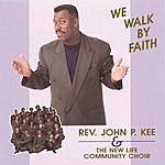 John P. Kee & The New Life Community Choir We Walk By Faith