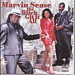 Marvin Sease The Bitch Git It All