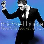 Michael Bublé Haven't Met You Yet