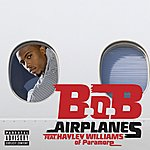 B.o.B Airplanes [Feat. Hayley Williams Of Paramore] (Explicit)