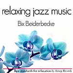 Bix Beiderbecke Bix Beiderbecke Relaxing Jazz Music (Ambient Jazz Music For Relaxation)