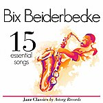 Bix Beiderbecke Bix Beiderbecke Essential 15 (Relaxing Ambient Music)