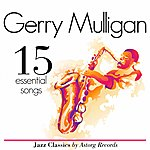 Gerry Mulligan Gerry Mulligan Essential 15 (Ambient Jazz Music For Relaxation)