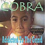 Cobra Addicted To The Grind (Gangster's Grind Remix)