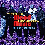 Either Orchestra Mood Music For Time Travellers